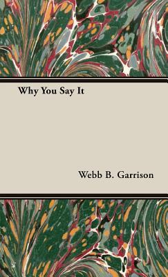 Why You Say It - Garrison, Webb B