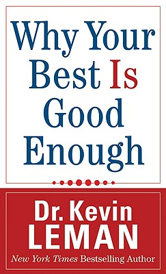 Why Your Best Is Good Enough - Leman, Dr Kevin