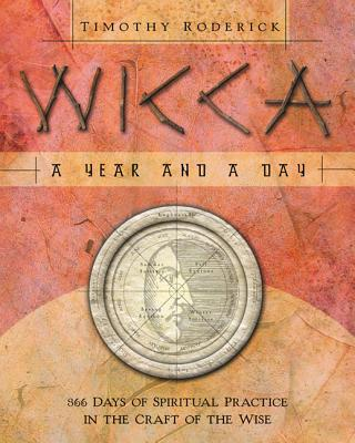 Wicca: A Year and a Day: 366 Days of Spiritual Practice in the Craft of the Wise - Roderick, Timothy