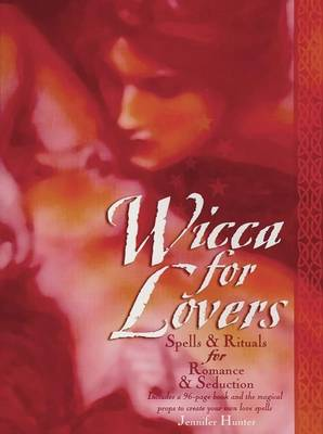 Wicca for Lovers: Spells & Rituals for Romance and Seduction - Hunter, Jennifer