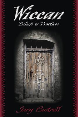 Wiccan Beliefs & Practices: With Rituals for Solitaries & Covens - Cantrell, Gary