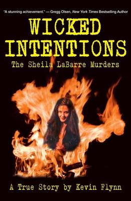 Wicked Intentions: The Sheila Labarre Murders, A True Story - Flynn, Kevin
