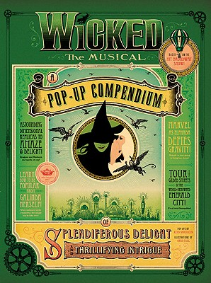 Wicked the Musical: A Pop-Up Compendium of Splendiferous Delight and Thrillifying Intrigue - DK Publishing, and Call, Greg (Illustrator)