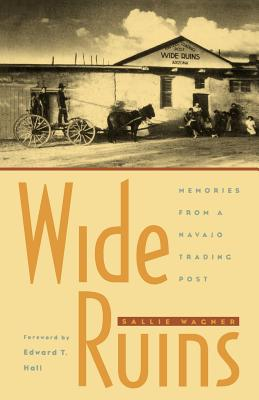 Wide Ruins: Memories from a Navajo Trading Post - Wagner, Sallie, and Wagner, S, and Hall, Edward T (Foreword by)