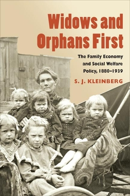 Widows and Orphans First: The Family Economy and Social Welfare Policy, 1880-1939 - Kleinberg, S J