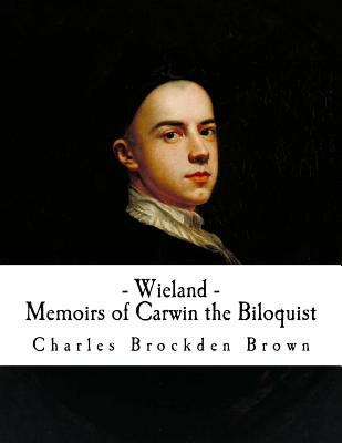 Wieland and Memoirs of Carwin the Biloquist - Brown, Charles Brockden