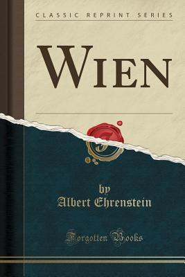 Wien (Classic Reprint) - Ehrenstein, Albert
