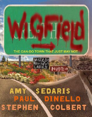 Wigfield: The Can-Do Town That Just May Not - Sedaris, Amy, and Dinello, Paul, and Colbert, Stephen