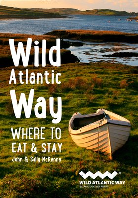 Wild Atlantic Way: Where to Eat and Stay - McKenna, John, and McKenna, Sally, and Collins Maps