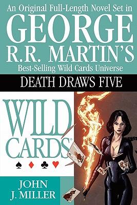 Wild Cards Death Draws Five - Miller, John J, and Martin, George R R (Editor)