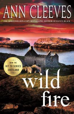 Wild Fire: A Shetland Island Mystery - Cleeves, Ann