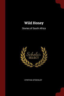 Wild Honey: Stories of South Africa - Stockley, Cynthia