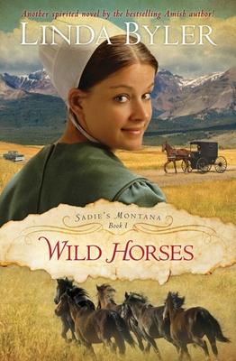 Wild Horses: Another Spirited Novel by the Bestselling Amish Author! - Byler, Linda
