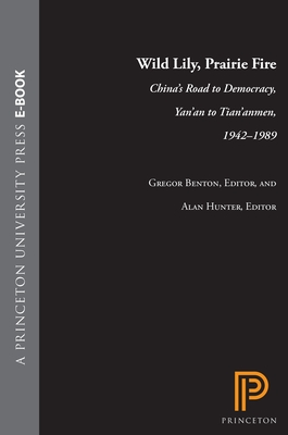 Wild Lily, Prairie Fire: China's Road to Democracy, Yan'an to Tian'anmen, 1942-1989 -