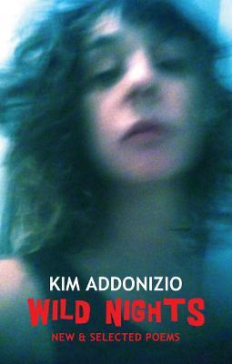 Wild Nights: New & Selected Poems - Addonizio, Kim