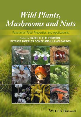 Wild Plants, Mushrooms and Nuts: Functional Food Properties and Applications - Ferreira, Isabel (Editor), and Morales, Patricia (Editor), and Barros, Lillian (Editor)