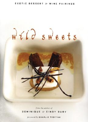 Wild Sweets: Exotic Dessert & Wine Pairings - Duby, Dominique, and Duby, Cindy, and Trotter, Charlie (Foreword by)