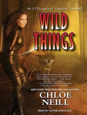 Wild Things - Neill, Chloe, and Eastlake, Sophie (Narrator)
