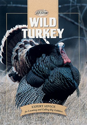 Wild Turkey: Expert Advice for Locating and Calling Big Gobblers - Clancy, Gary