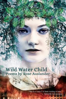 Wild Water Child: Poems by Rose Auslander - Auslander, Rose