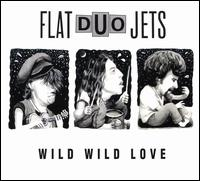 Wild Wild Love - Flat Duo Jets