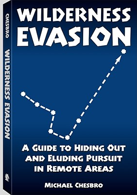 Wilderness Evasion: A Guide to Hiding Out and Eluding Pursuit in Remote Areas - Chesbro, Michael