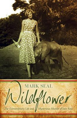 Wildflower: The Extraordinary Life and Mysterious Murder of Joan Root - Seal, Mark