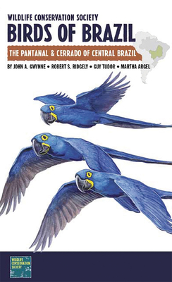 Wildlife Conservation Society Birds of Brazil: The Pantanal and Cerrado of Central Brazil - Gwynne, John A., and Ridgely, Robert S., and Tudor, Guy