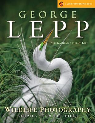Wildlife Photography: Stories from the Field - Lepp, George, and Lepp, Kathryn Vincent