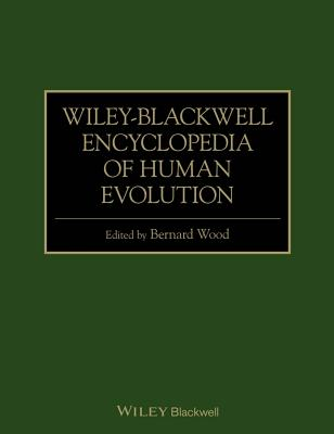 Wiley-Blackwell Encyclopedia of Human Evolution - Wood, Bernard