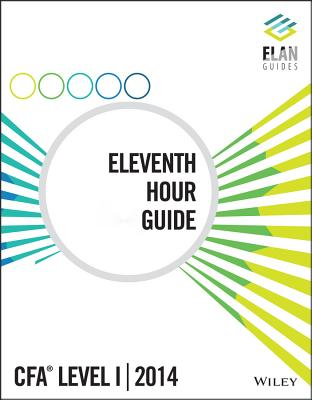 Wiley Elan Guides Level I Cfa 2014 Eleventh Hour Guide - Elan Guides