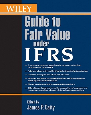 Wiley Guide to Fair Value Under Ifrs - Catty, James P (Editor)