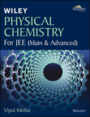 Wiley's Physical Chemistry for Jee (Main & Advanced) - Mehta, Vipul