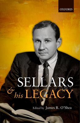 Wilfrid Sellars and His Legacy - O'Shea, James R (Editor)