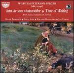 Wilhelm Peterson-Berger: Intet är som väntanstider