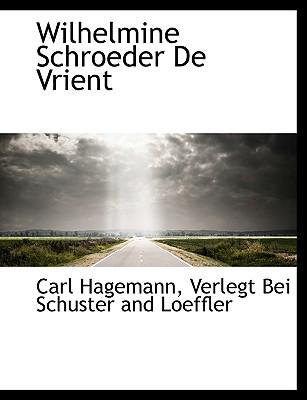 Wilhelmine Schroeder de Vrient - Hagemann, Carl, and Verlegt Bei Schuster and Loeffler, Bei Schuster and Loeffler (Creator)
