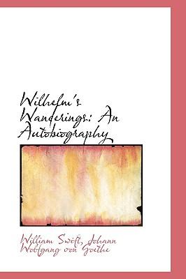 Wilhelm's Wanderings: An Autobiography - Swift, Johann Wolfgang Von Goethe Willi