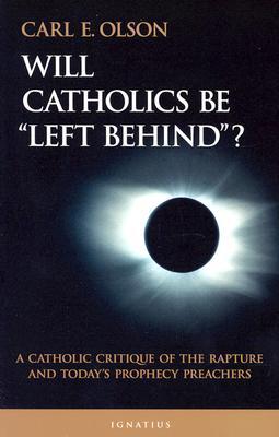 Will Catholics Be Left Behind? - Olson, Carl