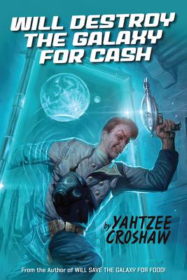 Will Destroy the Galaxy for Cash - Croshaw, Yahtzee