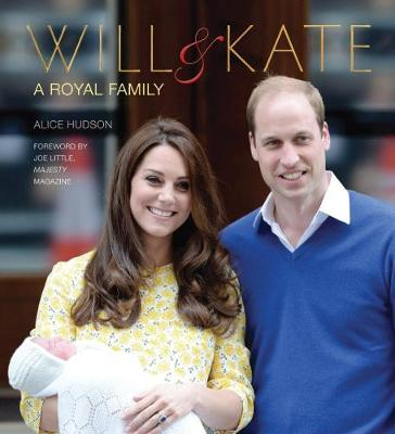 Will & Kate: A Royal Family - Hudson, Alice