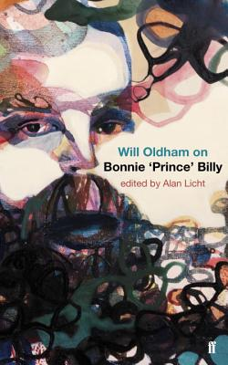 Will Oldham on Bonnie 'Prince' Billy - Licht, Alan, and Oldham, Will