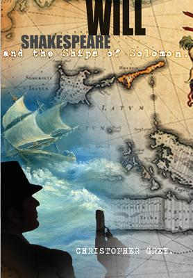 Will Shakespeare and the Ships of Solomon - Grey, Christopher