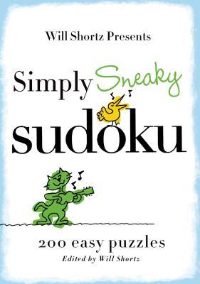 Will Shortz Presents Simply Sneaky Sudoku: 200 Easy Puzzles - Shortz, Will