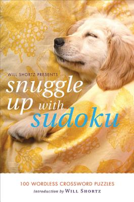 Will Shortz Presents Snuggle Up with Sudoku: 100 Wordless Crossword Puzzles - Shortz, Will (Editor)