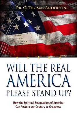 Will the Real America Please Stand Up?: How the Spiritual Foundations of America Can Restore Our Country to Greatness - Anderson, C Thomas