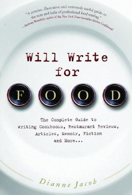 Will Write for Food: The Complete Guide to Writing Cookbooks, Restaurant Reviews, Articles, Memoir, Fiction and More... - Jacob, Dianne