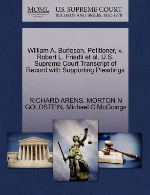William A. Burleson, Petitioner, V. Robert L. Friedli et al. U.S. Supreme Court Transcript of Record with Supporting Pleadings - Arens, Richard, and Goldstein, Morton N, and McGoings, Michael C