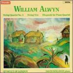 William Alwyn: String Quartet No. 3; String Trio; Rhapsody for Piano Quartet