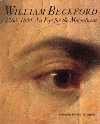 William Beckford, 1760-1844: An Eye for the Magnificent - Ostergard, Derek E