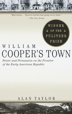 William Cooper's Town: Power and Persuasion on the Frontier of the Early American Republic - Taylor, Alan